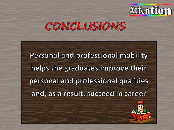 CONCLUSIONS Personal and professional mobility helps the graduates improve their personal and professional qualities