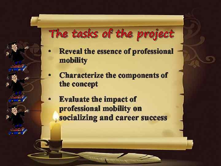 The tasks of the project • Reveal the essence of professional mobility • Characterize