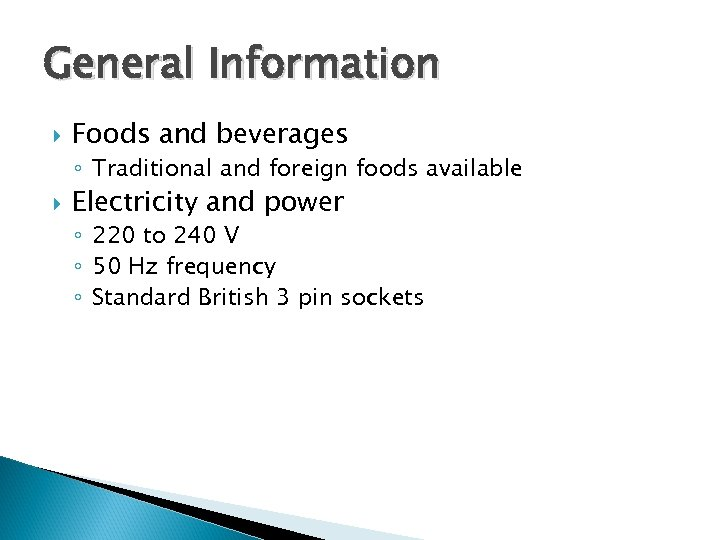 General Information Foods and beverages ◦ Traditional and foreign foods available Electricity and power