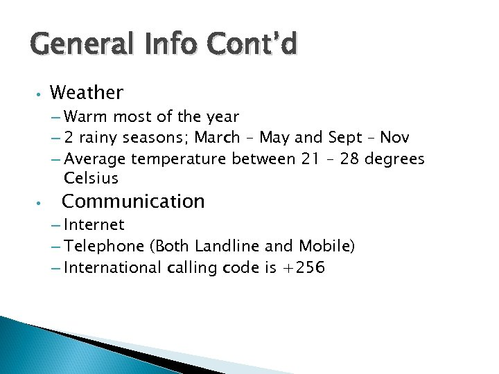 General Info Cont'd • Weather – Warm most of the year – 2 rainy