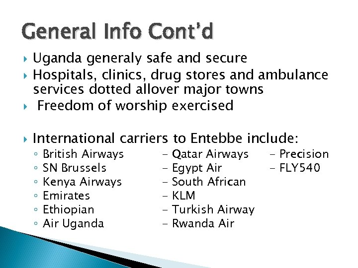 General Info Cont'd Uganda generaly safe and secure Hospitals, clinics, drug stores and ambulance