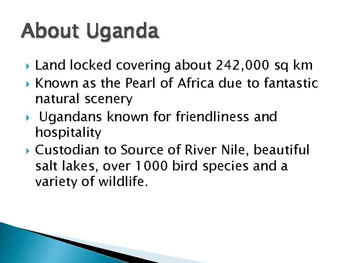 About Uganda Land locked covering about 242, 000 sq km Known as the Pearl