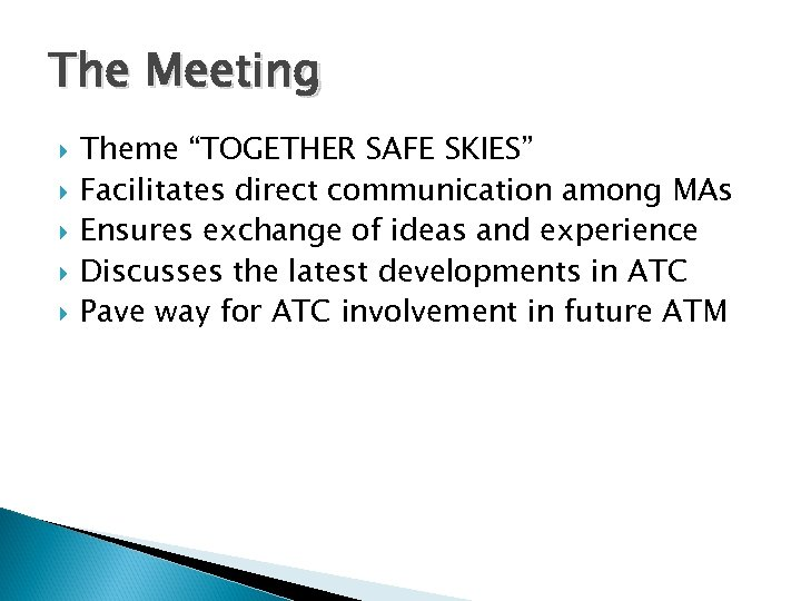 "The Meeting Theme ""TOGETHER SAFE SKIES"" Facilitates direct communication among MAs Ensures exchange of"