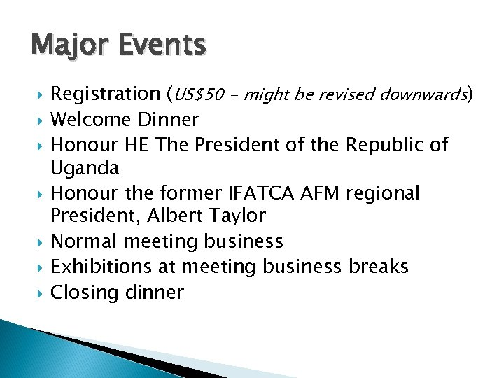 Major Events Registration (US$50 - might be revised downwards) Welcome Dinner Honour HE The