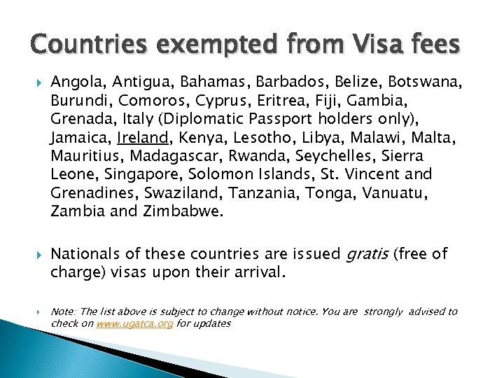 Countries exempted from Visa fees Angola, Antigua, Bahamas, Barbados, Belize, Botswana, Burundi, Comoros, Cyprus,