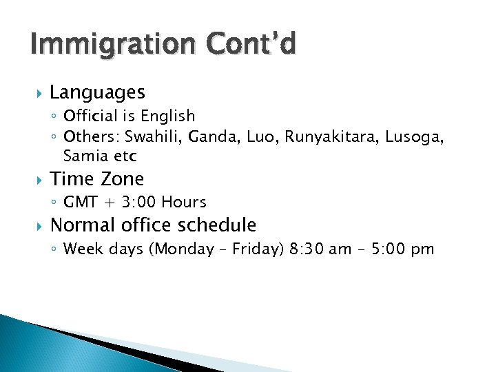 Immigration Cont'd Languages ◦ Official is English ◦ Others: Swahili, Ganda, Luo, Runyakitara, Lusoga,