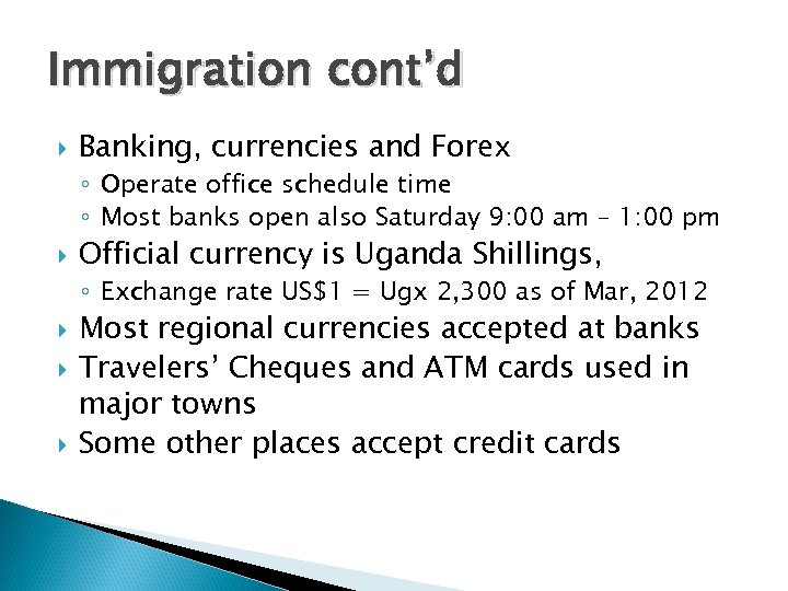 Immigration cont'd Banking, currencies and Forex ◦ Operate office schedule time ◦ Most banks