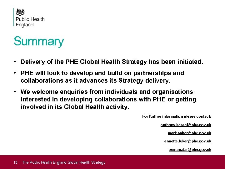 Summary • Delivery of the PHE Global Health Strategy has been initiated. • PHE