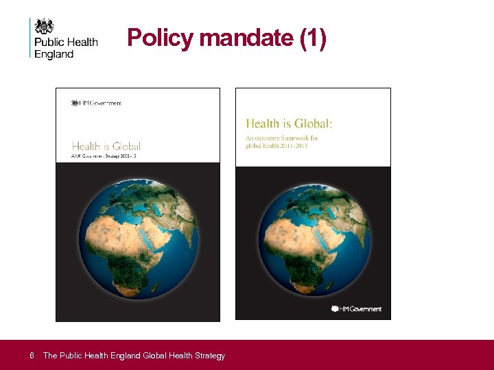 Policy mandate (1) 6 The Public Health England Global Health Strategy