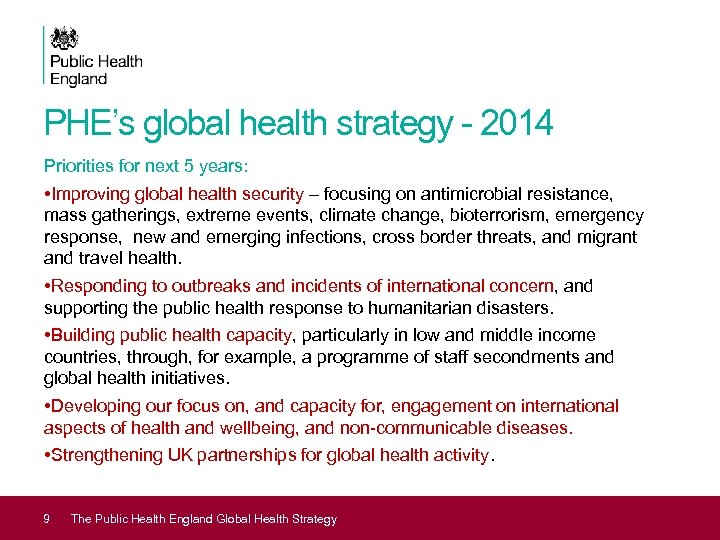 PHE's global health strategy - 2014 Priorities for next 5 years: • Improving global