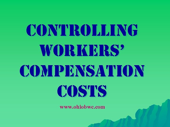 controlling Workers' compensation costs www. ohiobwc. com