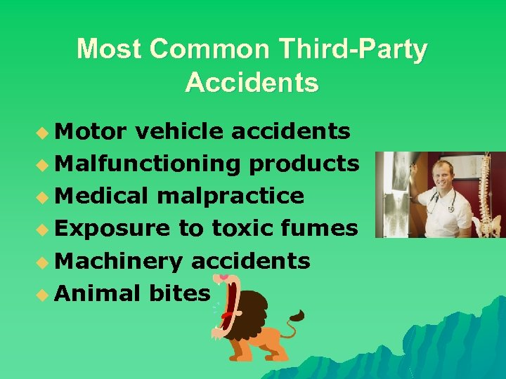Most Common Third-Party Accidents u Motor vehicle accidents u Malfunctioning products u Medical malpractice