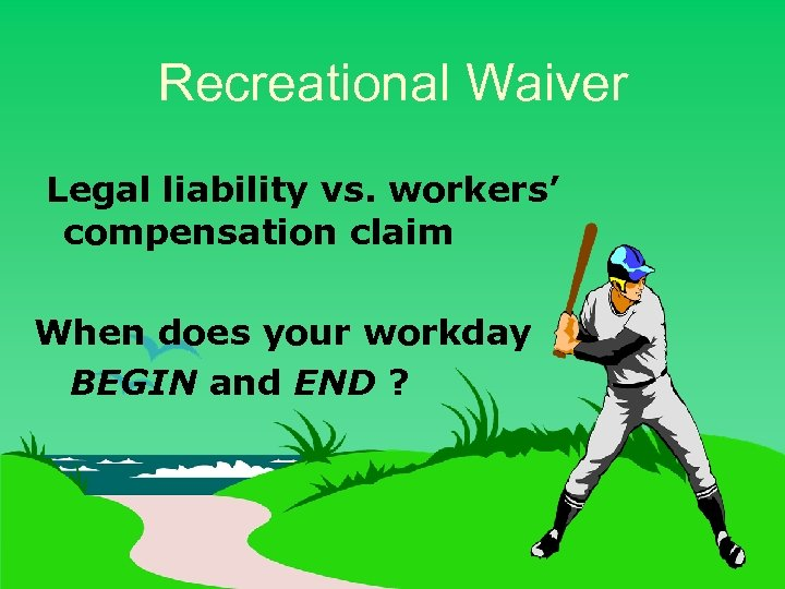 Recreational Waiver Legal liability vs. workers' compensation claim When does your workday BEGIN and