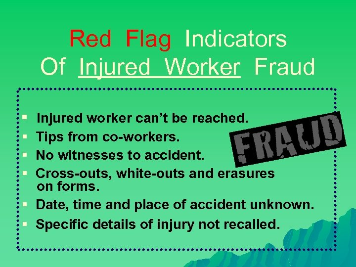 Red Flag Indicators Of Injured Worker Fraud § Injured worker can't be reached. §