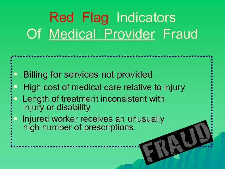 Red Flag Indicators Of Medical Provider Fraud § Billing for services not provided §