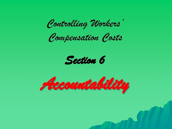 Controlling Workers' Compensation Costs Section 6 Accountability