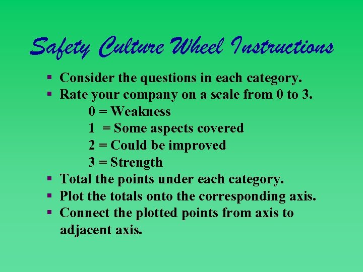 Safety Culture Wheel Instructions § Consider the questions in each category. § Rate your