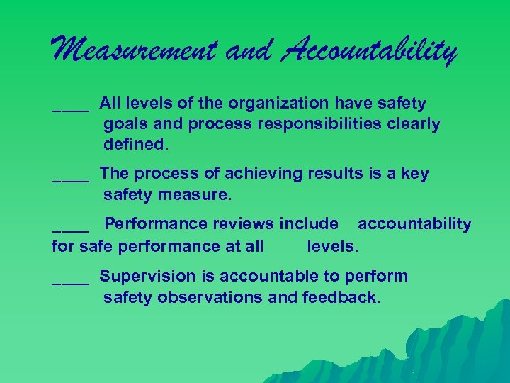 Measurement and Accountability ____ All levels of the organization have safety goals and process