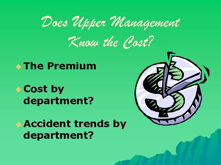 Does Upper Management Know the Cost? u The Premium u Cost by department? u