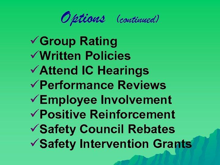 Options (continued) üGroup Rating üWritten Policies üAttend IC Hearings üPerformance Reviews üEmployee Involvement üPositive