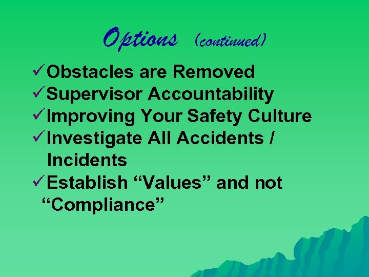 Options (continued) üObstacles are Removed üSupervisor Accountability üImproving Your Safety Culture üInvestigate All Accidents
