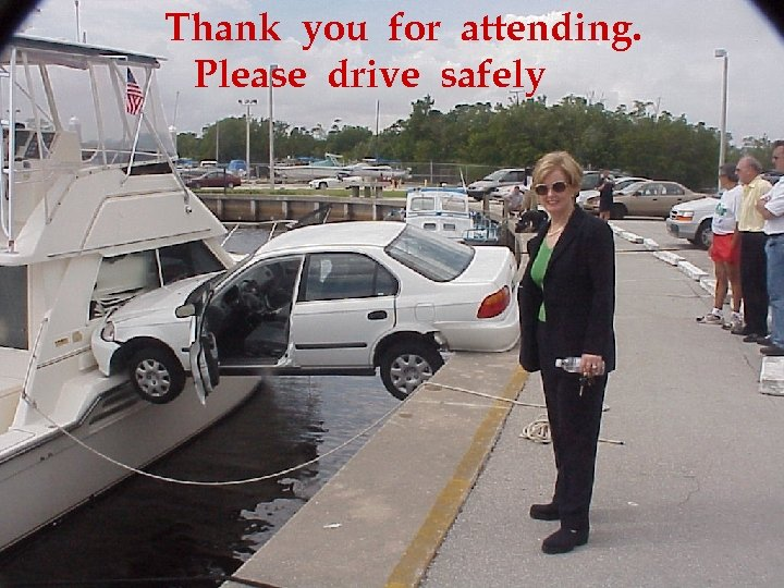 Thank you for attending. Please drive safely