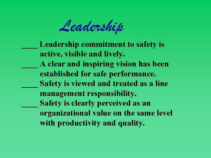 Leadership ____ Leadership commitment to safety is active, visible and lively. ____ A clear