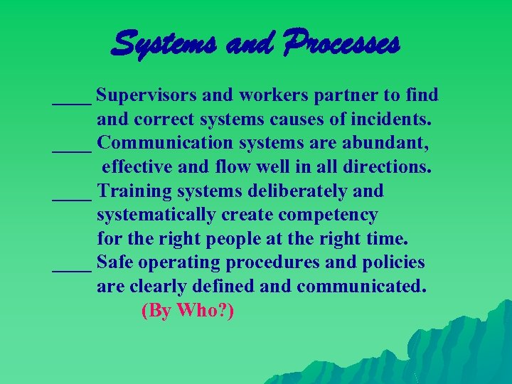 Systems and Processes ____ Supervisors and workers partner to find and correct systems causes