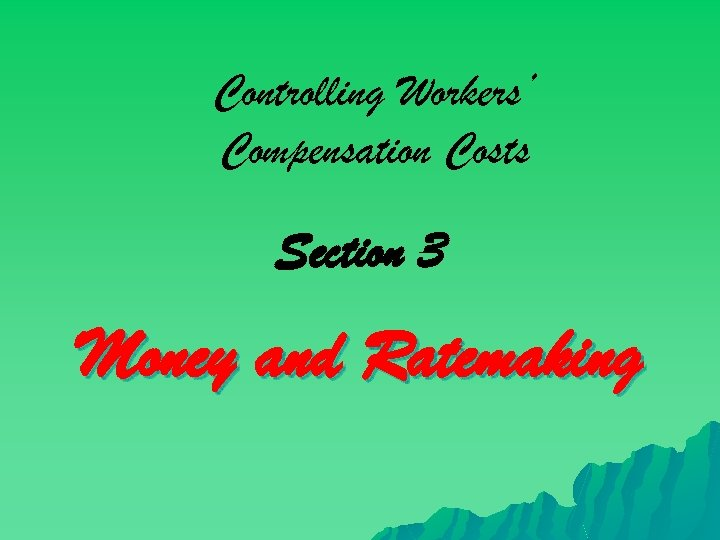 Controlling Workers' Compensation Costs Section 3 Money and Ratemaking