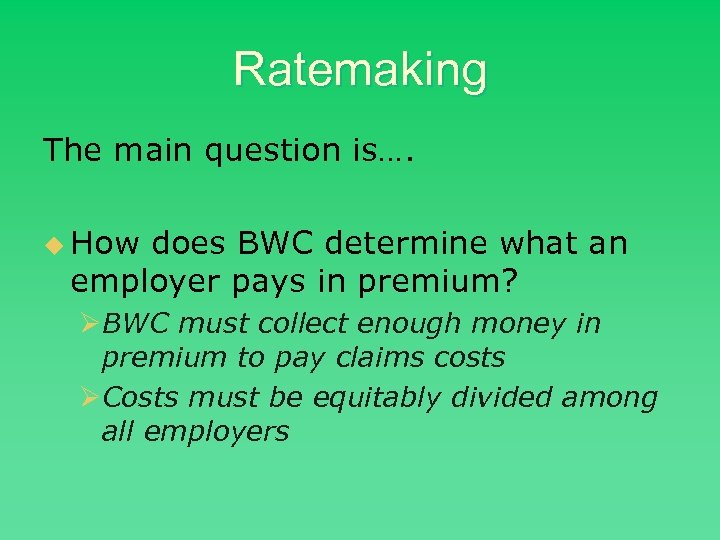 Ratemaking The main question is…. u How does BWC determine what an employer pays