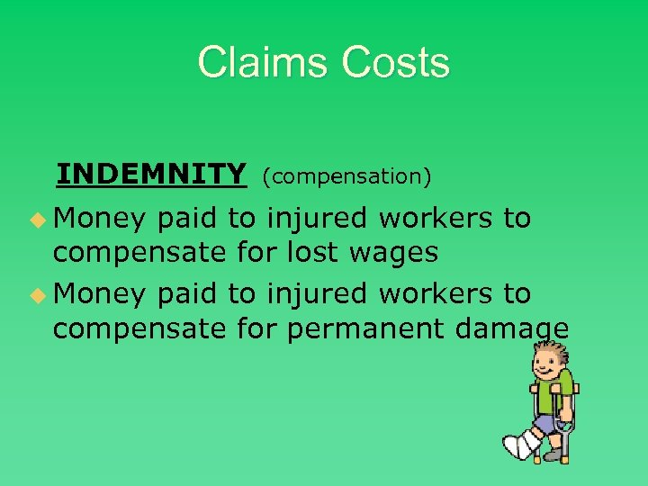 Claims Costs INDEMNITY u Money (compensation) paid to injured workers to compensate for lost