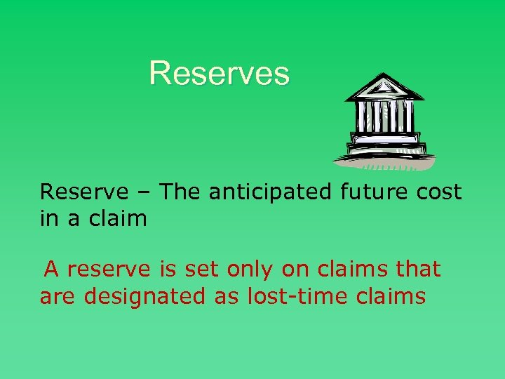 Reserves Reserve – The anticipated future cost in a claim A reserve is set