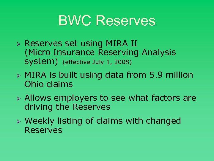 BWC Reserves Ø Ø Reserves set using MIRA II (Micro Insurance Reserving Analysis system)