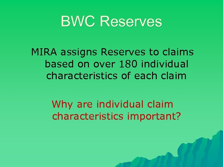 BWC Reserves MIRA assigns Reserves to claims based on over 180 individual characteristics of
