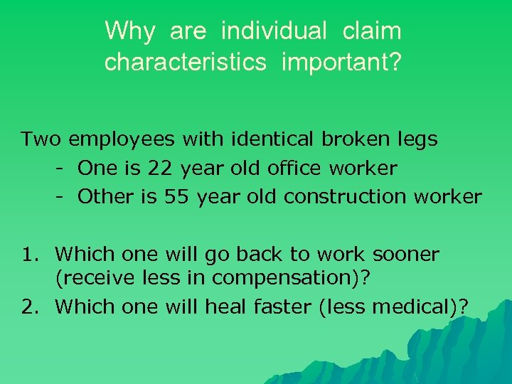 Why are individual claim characteristics important? Two employees with identical broken legs - One