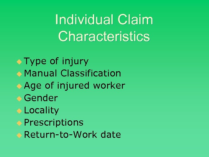 Individual Claim Characteristics u Type of injury u Manual Classification u Age of injured
