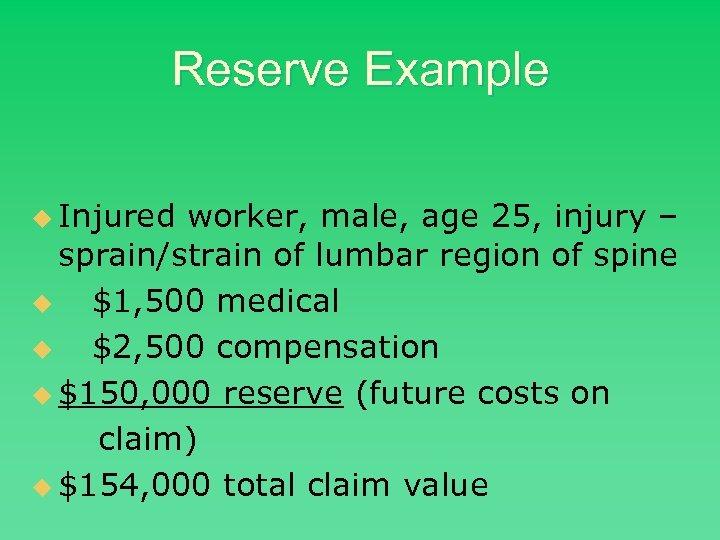 Reserve Example u Injured worker, male, age 25, injury – sprain/strain of lumbar region