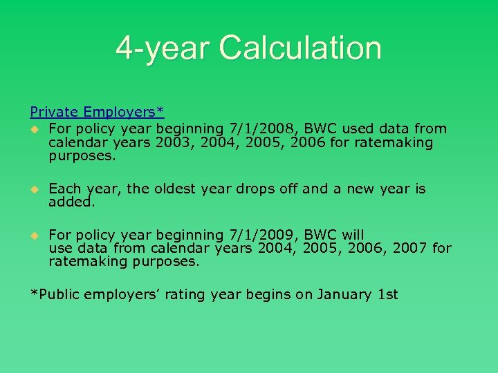 4 -year Calculation Private Employers* u For policy year beginning 7/1/2008, BWC used data