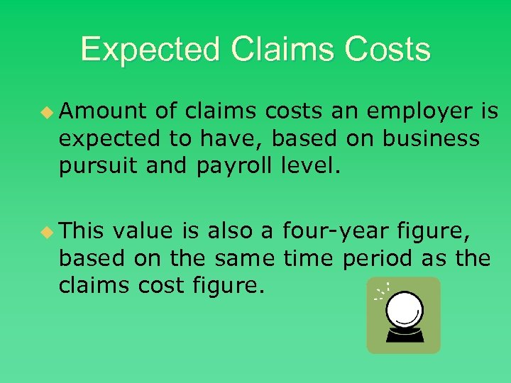 Expected Claims Costs u Amount of claims costs an employer is expected to have,