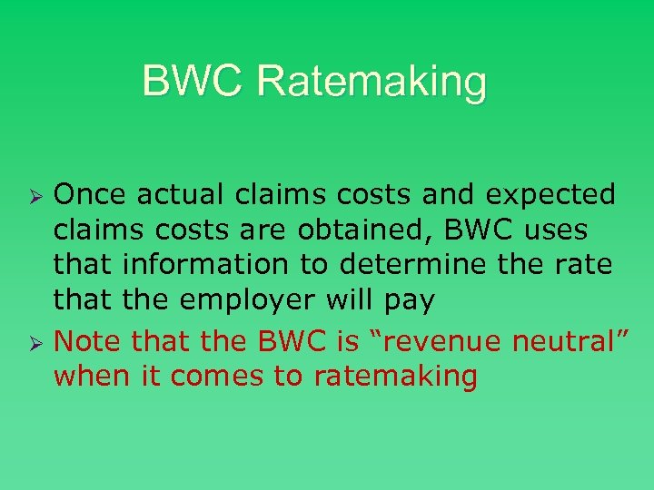 BWC Ratemaking Once actual claims costs and expected claims costs are obtained, BWC uses