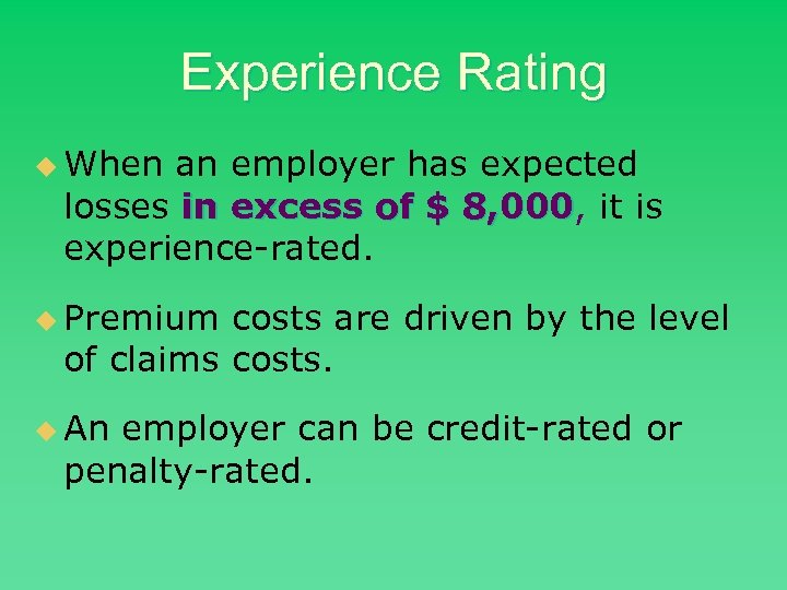 Experience Rating u When an employer has expected losses in excess of $ 8,