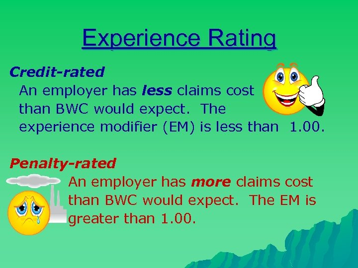 Experience Rating Credit-rated An employer has less claims cost than BWC would expect. The