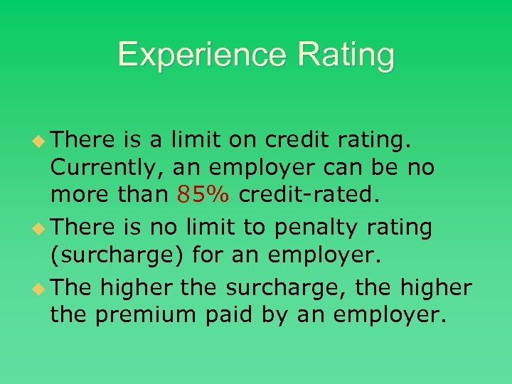 Experience Rating u There is a limit on credit rating. Currently, an employer can