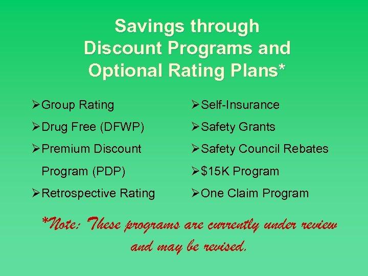 Savings through Discount Programs and Optional Rating Plans* ØGroup Rating ØSelf-Insurance ØDrug Free (DFWP)