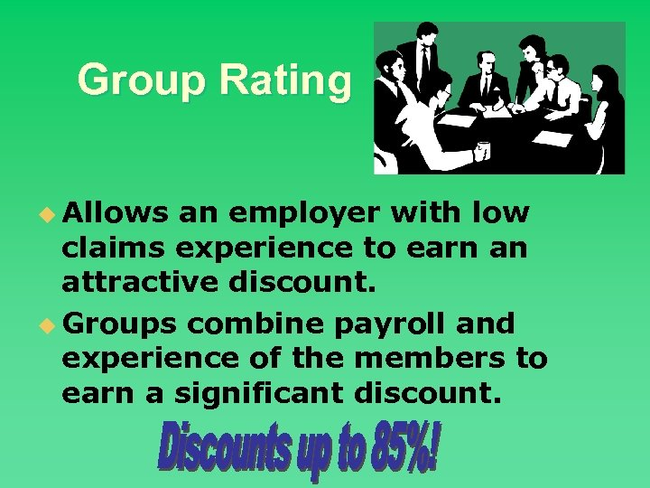 Group Rating u Allows an employer with low claims experience to earn an attractive