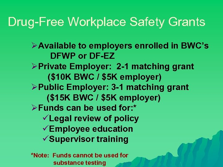 Drug-Free Workplace Safety Grants ØAvailable to employers enrolled in BWC's DFWP or DF-EZ ØPrivate