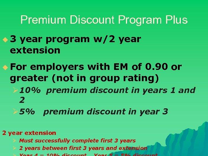 Premium Discount Program Plus u 3 year program w/2 year extension u For employers