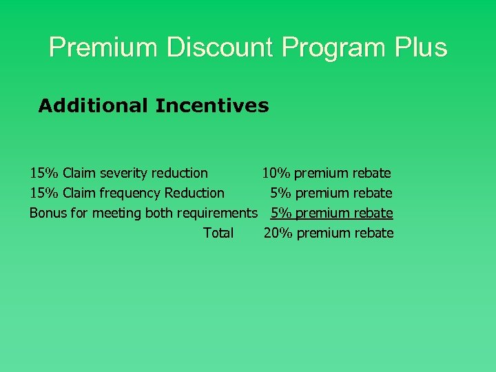 Premium Discount Program Plus Additional Incentives 15% Claim severity reduction 15% Claim frequency Reduction