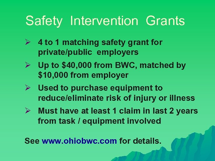Safety Intervention Grants Ø 4 to 1 matching safety grant for private/public employers Ø