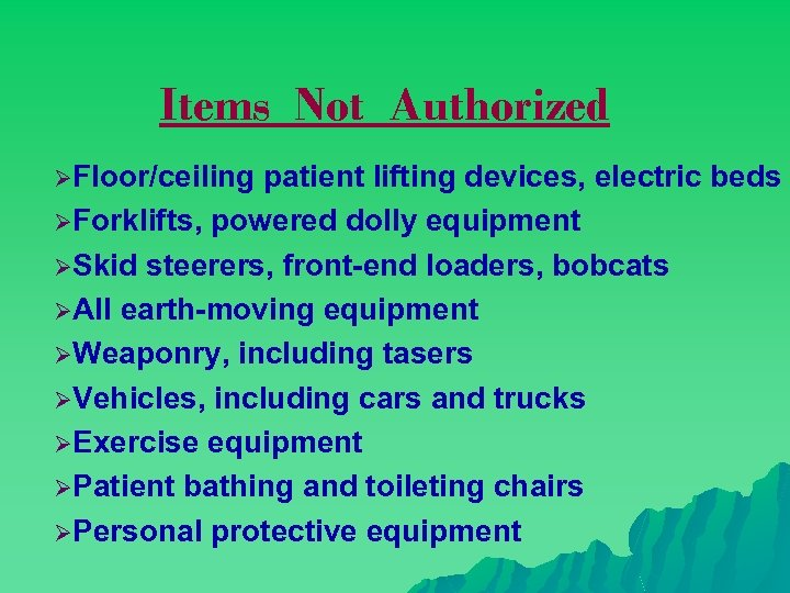Items Not Authorized ØFloor/ceiling patient lifting devices, electric beds ØForklifts, powered dolly equipment ØSkid